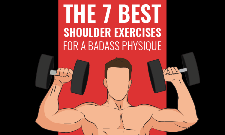 The 7 Best Shoulder Exercises For A Badass Physique